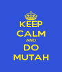 KEEP CALM AND DO MUTAH - Personalised Poster A4 size
