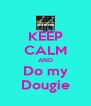 KEEP CALM AND Do my Dougie - Personalised Poster A4 size
