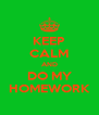 KEEP CALM AND DO MY HOMEWORK - Personalised Poster A4 size