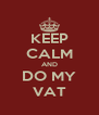 KEEP CALM AND DO MY VAT - Personalised Poster A4 size