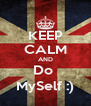 KEEP CALM AND Do  MySelf :) - Personalised Poster A4 size