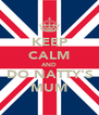 KEEP CALM AND DO NATTY'S MUM - Personalised Poster A4 size