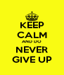 KEEP CALM AND DO NEVER GIVE UP - Personalised Poster A4 size