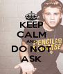 KEEP CALM AND DO NOT ASK - Personalised Poster A4 size