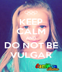 KEEP CALM AND DO NOT BE VULGAR - Personalised Poster A4 size