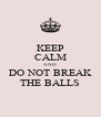 KEEP CALM AND DO NOT BREAK THE BALLS - Personalised Poster A4 size