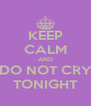 KEEP CALM AND DO NOT CRY TONIGHT - Personalised Poster A4 size