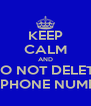 KEEP CALM AND DO NOT DELETE CELLPHONE NUMBERS. - Personalised Poster A4 size