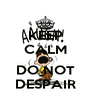KEEP CALM AND DO NOT DESPAIR - Personalised Poster A4 size