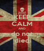 KEEP CALM AND do not died - Personalised Poster A4 size