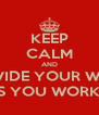 KEEP CALM AND DO NOT DIVIDE YOUR WEEKLY PAY BY THE HOURS YOU WORKED THIS WEEK - Personalised Poster A4 size