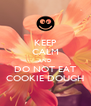 KEEP CALM AND DO NOT EAT COOKIE DOUGH - Personalised Poster A4 size