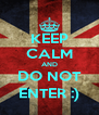 KEEP CALM AND DO NOT ENTER :) - Personalised Poster A4 size