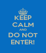 KEEP CALM AND DO NOT ENTER! - Personalised Poster A4 size