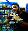 KEEP CALM AND Do not forget prayer - Personalised Poster A4 size