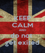 KEEP CALM AND do not  get exited - Personalised Poster A4 size