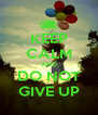 KEEP CALM AND DO NOT GIVE UP - Personalised Poster A4 size