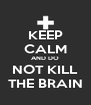 KEEP CALM AND DO NOT KILL THE BRAIN - Personalised Poster A4 size