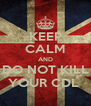KEEP CALM AND DO NOT KILL YOUR CDL  - Personalised Poster A4 size