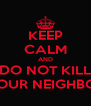 KEEP CALM AND DO NOT KILL YOUR NEIGHBOR - Personalised Poster A4 size
