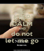 KEEP CALM AND do not let  me go - Personalised Poster A4 size