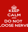 KEEP CALM AND DO NOT  LOOSE NERVE - Personalised Poster A4 size