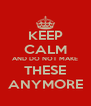 KEEP CALM AND DO NOT MAKE THESE ANYMORE - Personalised Poster A4 size