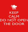KEEP CALM AND DO NOT OPEN THE DOOR - Personalised Poster A4 size