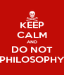KEEP CALM AND DO NOT PHILOSOPHY - Personalised Poster A4 size
