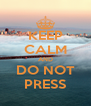 KEEP CALM AND DO NOT PRESS - Personalised Poster A4 size