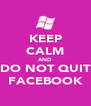 KEEP CALM AND DO NOT QUIT FACEBOOK - Personalised Poster A4 size