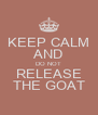 KEEP CALM AND DO NOT RELEASE THE GOAT - Personalised Poster A4 size