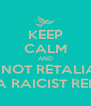 KEEP CALM AND DO NOT RETALIATE  WITH A RAICIST REMARK  - Personalised Poster A4 size
