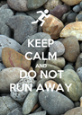 KEEP CALM AND DO NOT RUN AWAY - Personalised Poster A4 size