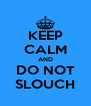 KEEP CALM AND DO NOT SLOUCH - Personalised Poster A4 size