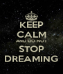 KEEP CALM AND DO NOT STOP DREAMING - Personalised Poster A4 size