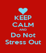 KEEP CALM AND Do Not Stress Out - Personalised Poster A4 size