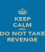KEEP CALM AND DO NOT TAKE REVENGE - Personalised Poster A4 size