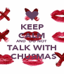 KEEP CALM AND  DO NOT  TALK WITH  CHUSMAS - Personalised Poster A4 size
