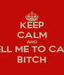 KEEP CALM AND DO NOT TELL ME TO CALM DOWN, BITCH - Personalised Poster A4 size