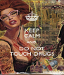 KEEP CALM AND DO NOT TOUCH DRUGS - Personalised Poster A4 size