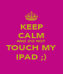 KEEP CALM AND DO NOT TOUCH MY IPAD ;) - Personalised Poster A4 size