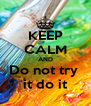 KEEP CALM AND Do not try  it do it - Personalised Poster A4 size