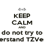 KEEP CALM AND do not try to understand TZVersus - Personalised Poster A4 size