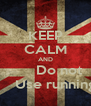 KEEP CALM AND        Do not      Use running - Personalised Poster A4 size