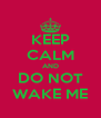 KEEP CALM AND DO NOT WAKE ME - Personalised Poster A4 size
