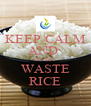 KEEP CALM AND  DO NOT WASTE RICE - Personalised Poster A4 size
