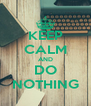 KEEP CALM AND DO NOTHING - Personalised Poster A4 size