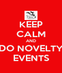 KEEP CALM AND DO NOVELTY EVENTS - Personalised Poster A4 size