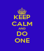KEEP CALM AND DO ONE - Personalised Poster A4 size